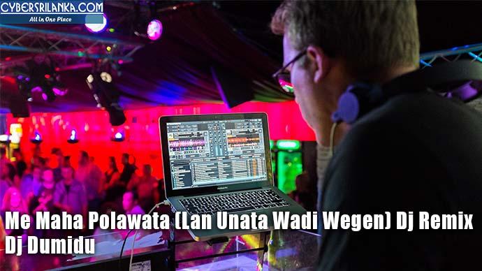 Me Maha Polawata (Lan Unata Wadi Wegen) Dj Remix - Dj